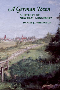 A German Town: A History of New Ulm, Minnesota
